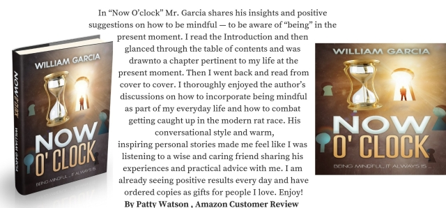 "In ""Now O_clock"" Mr. Garcia shares his insights and positive suggestions on how to be mindful — to be aware of ""being"" in the present moment.[...] I thoroughly enjoyed the au"